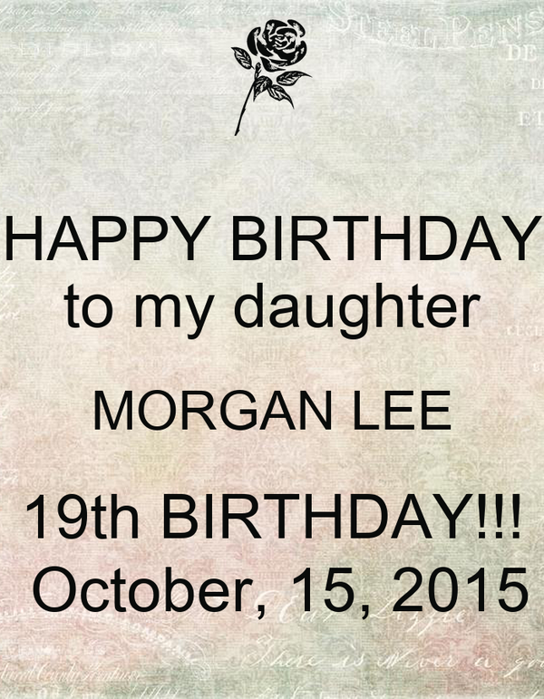 HAPPY BIRTHDAY To My Daughter MORGAN LEE 19th October 15