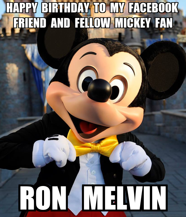 HAPPY  BIRTHDAY  TO  MY  FACEBOOK   FRIEND  AND  FELLOW  MICKEY  FAN    RON   MELVIN