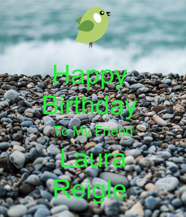 Happy  Birthday  To My Friend Laura Reigle