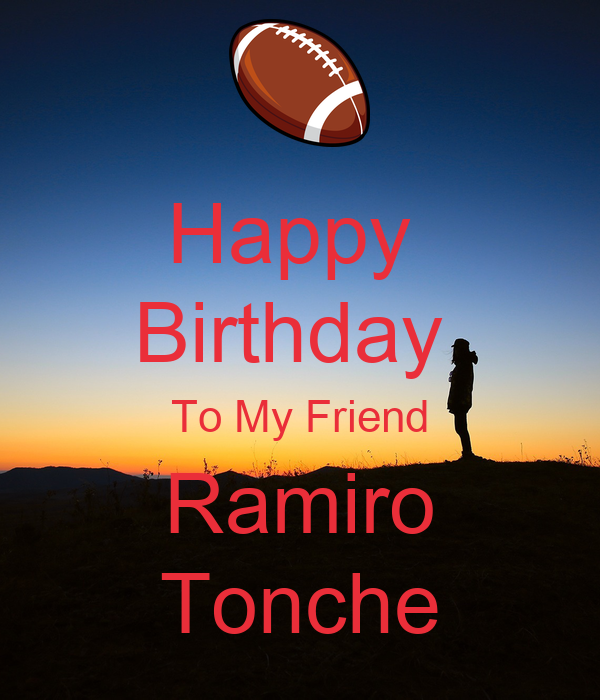 Happy  Birthday  To My Friend Ramiro Tonche