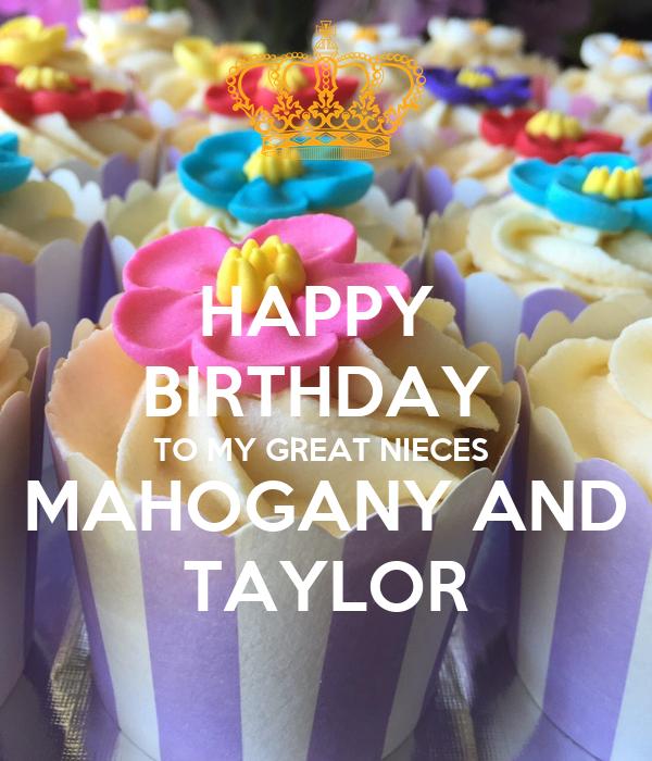 HAPPY  BIRTHDAY  TO MY GREAT NIECES  MAHOGANY AND TAYLOR