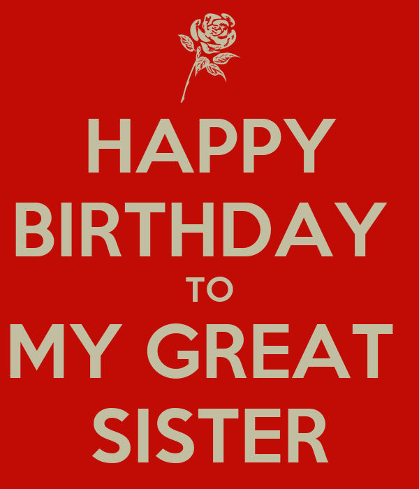 HAPPY BIRTHDAY  TO MY GREAT  SISTER