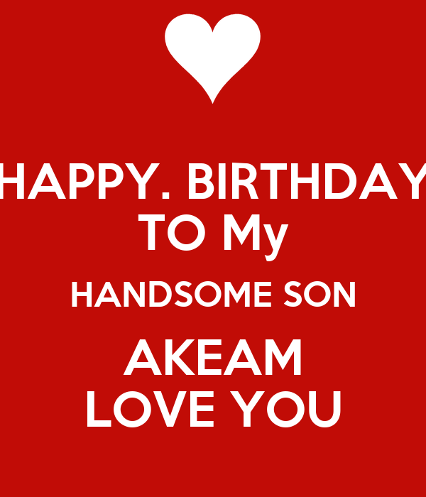 HAPPY. BIRTHDAY TO My HANDSOME SON AKEAM LOVE YOU Poster