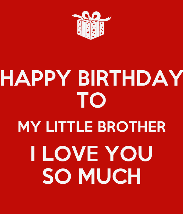 happy birthday to my little brother i love you so much