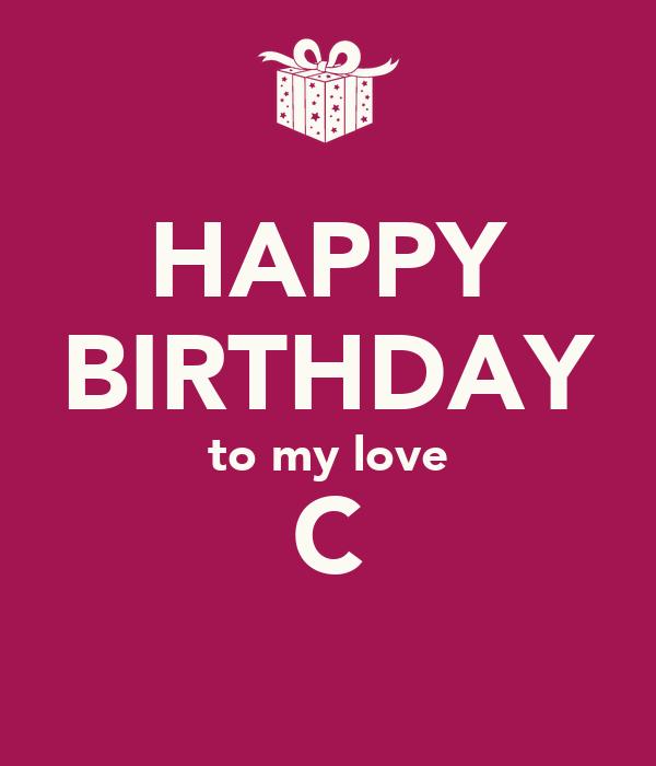 HAPPY BIRTHDAY to my love C