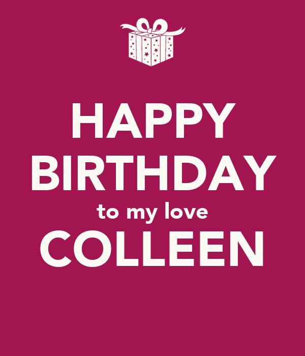 HAPPY BIRTHDAY to my love COLLEEN