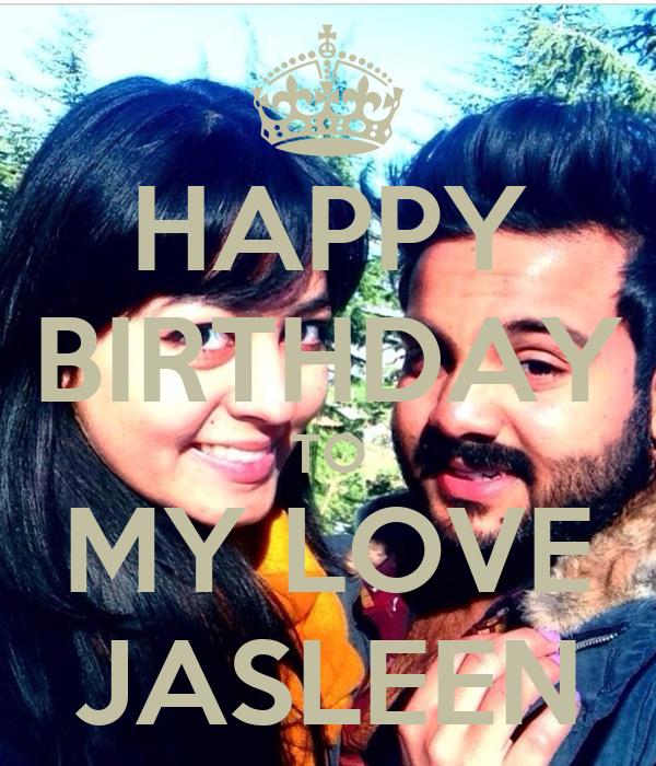 HAPPY BIRTHDAY TO MY LOVE JASLEEN