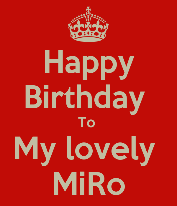 Happy  Birthday  To  My lovely  MiRo