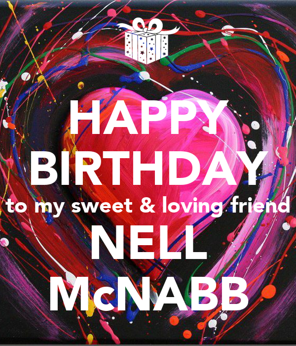 HAPPY BIRTHDAY to my sweet & loving friend NELL McNABB