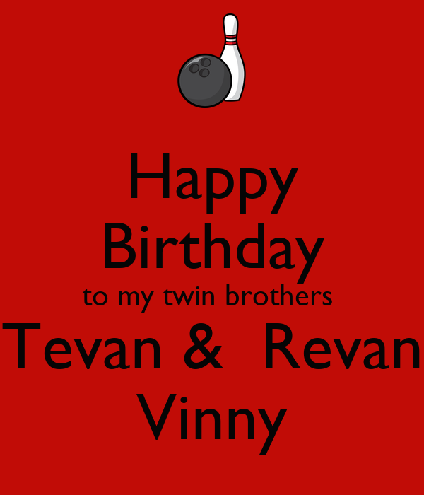 Happy Birthday to my twin brothers  Tevan &  Revan Vinny