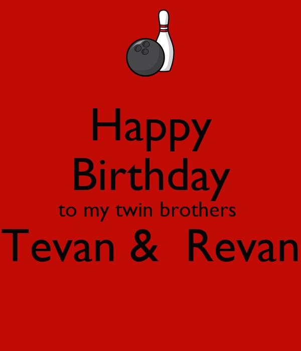 Happy Birthday to my twin brothers  Tevan &  Revan