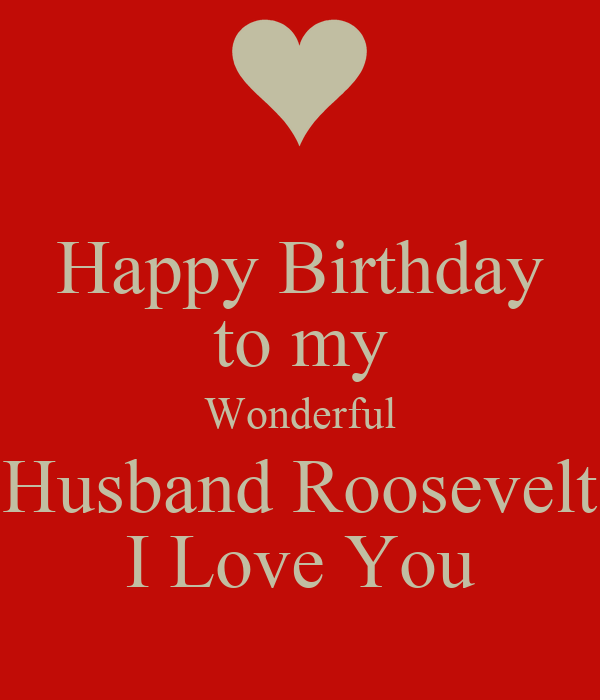 Happy Birthday to my Wonderful Husband Roosevelt I Love You