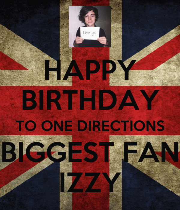 HAPPY BIRTHDAY TO ONE DIRECTIONS BIGGEST FAN IZZY