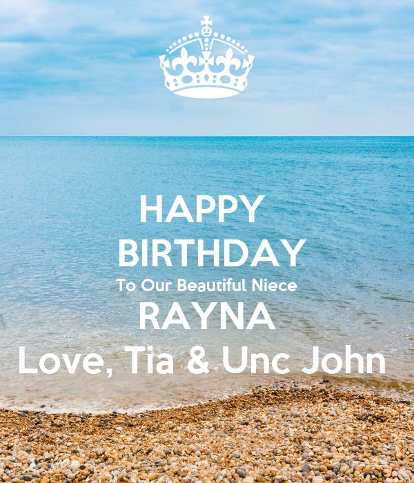 HAPPY    BIRTHDAY To Our Beautiful Niece RAYNA Love, Tia & Unc John