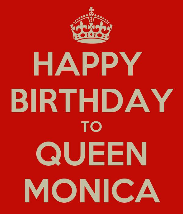 HAPPY  BIRTHDAY TO QUEEN MONICA