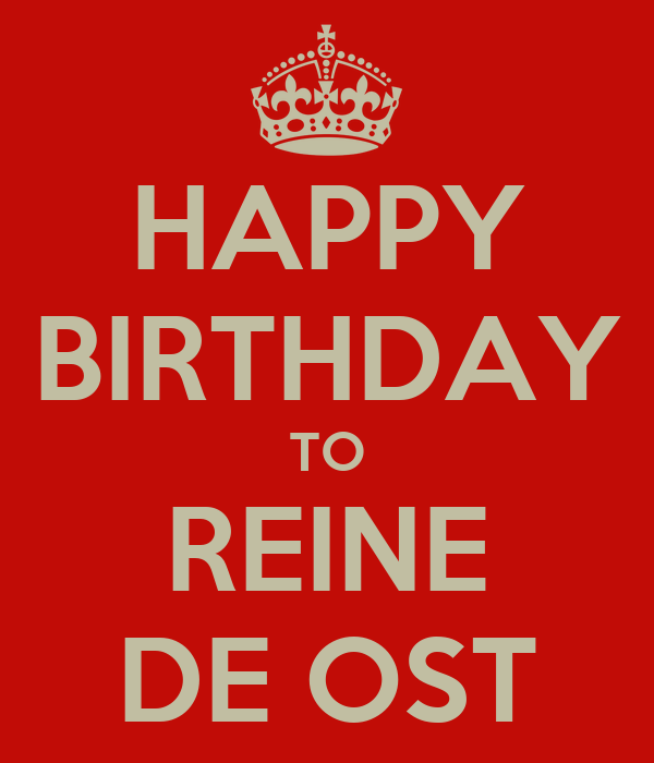 HAPPY BIRTHDAY TO REINE DE OST