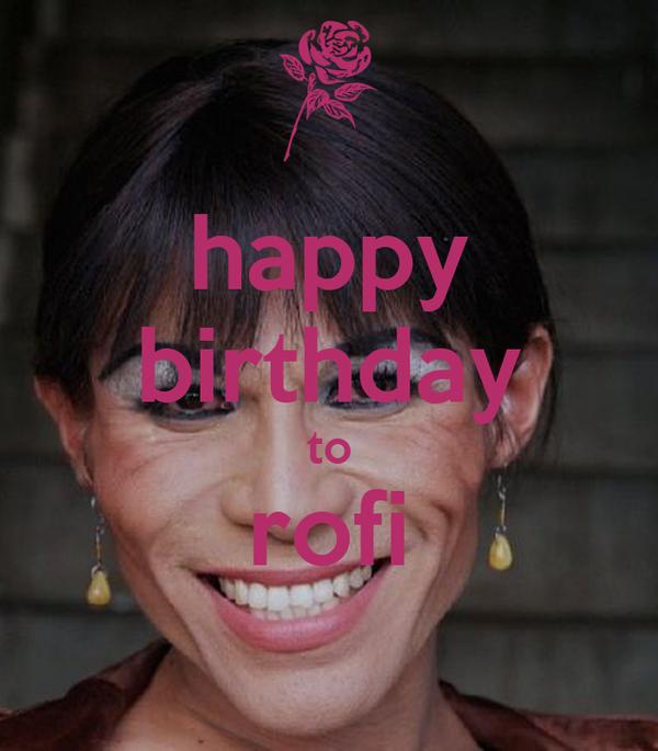 happy birthday to rofi