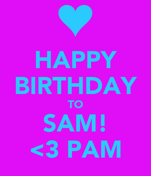 HAPPY BIRTHDAY TO SAM! <3 PAM