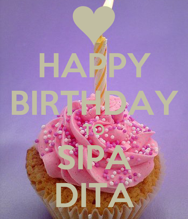 HAPPY BIRTHDAY TO SIPA DITA