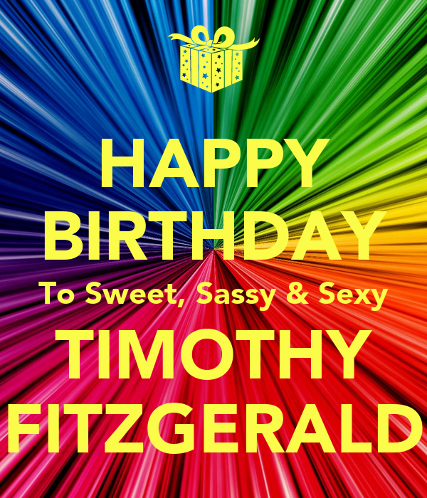 HAPPY BIRTHDAY To Sweet, Sassy & Sexy TIMOTHY FITZGERALD