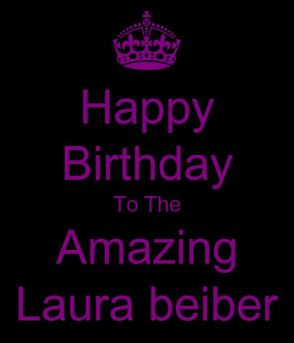 Happy Birthday To The Amazing Laura beiber