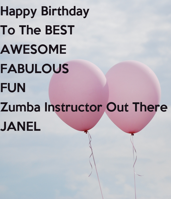 Happy Birthday To The BEST AWESOME FABULOUS FUN Zumba