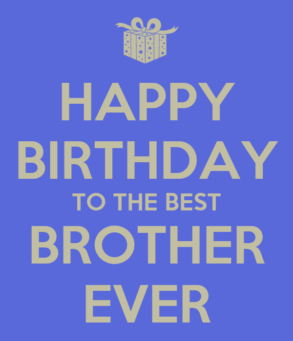 happy birthday to the best brother ever