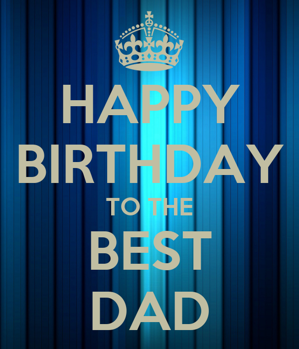 HAPPY BIRTHDAY TO THE BEST DAD