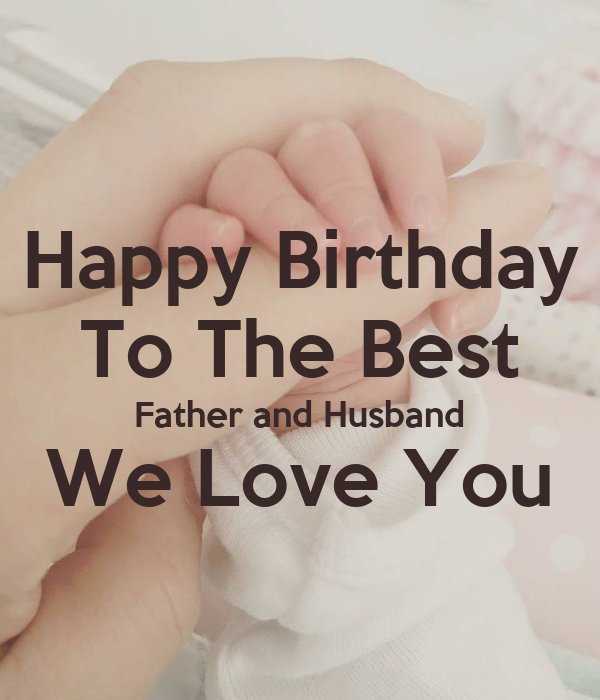 Image of: Romantic Happy Birthday To The Best Father And Husband We Love You Keep Calmomatic Happy Birthday To The Best Father And Husband We Love You Poster