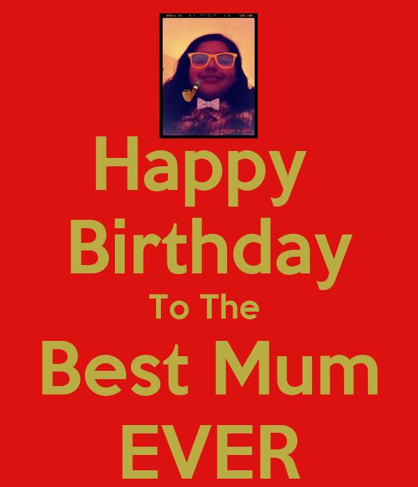 Happy  Birthday To The  Best Mum EVER