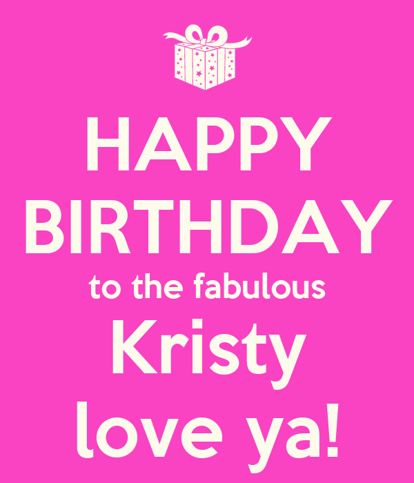 happy birthday kristy HAPPY BIRTHDAY to the fabulous Kristy love ya! Poster | Jnee  happy birthday kristy