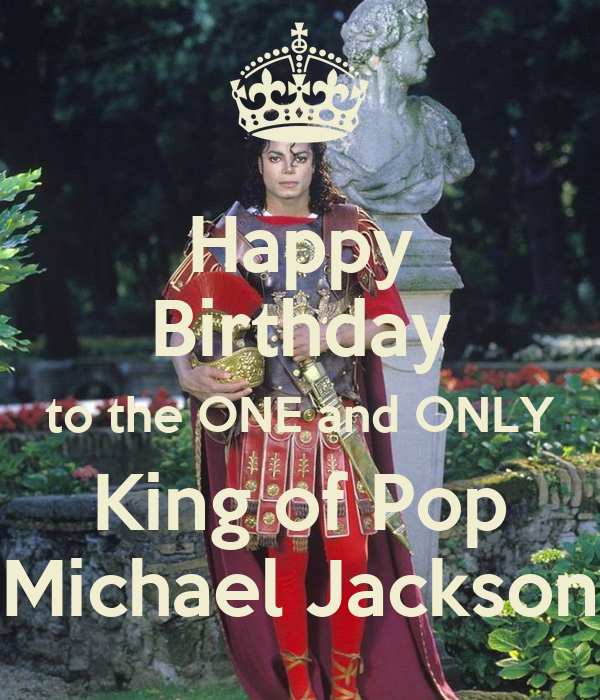 Happy Birthday to the ONE and ONLY King of Pop Michael Jackson