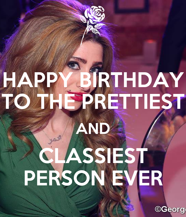 HAPPY BIRTHDAY TO THE PRETTIEST AND CLASSIEST PERSON EVER
