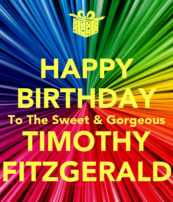 HAPPY BIRTHDAY To The Sweet & Gorgeous TIMOTHY FITZGERALD
