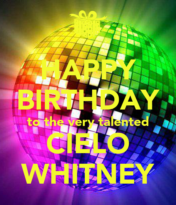HAPPY BIRTHDAY to the very talented CIELO WHITNEY