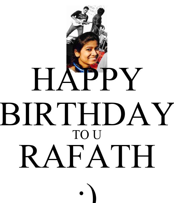 HAPPY BIRTHDAY TO U RAFATH :)