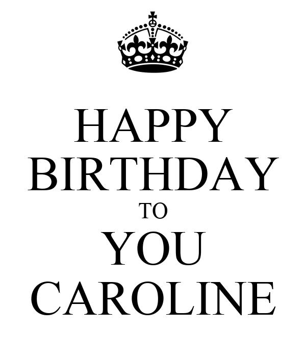 HAPPY BIRTHDAY TO YOU CAROLINE Poster