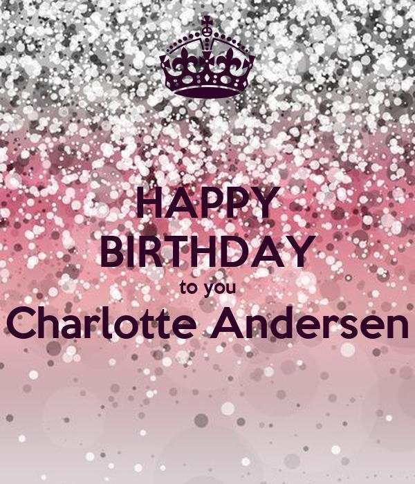 HAPPY BIRTHDAY to you Charlotte Andersen