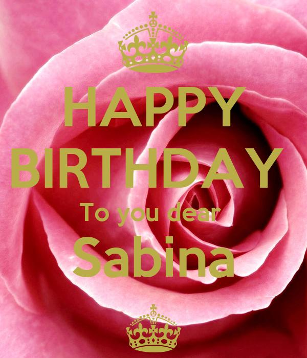 HAPPY BIRTHDAY  To you dear  Sabina ^