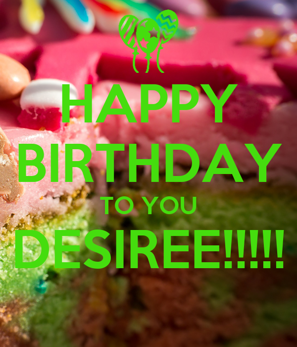 HAPPY BIRTHDAY TO YOU DESIREE!!!!!