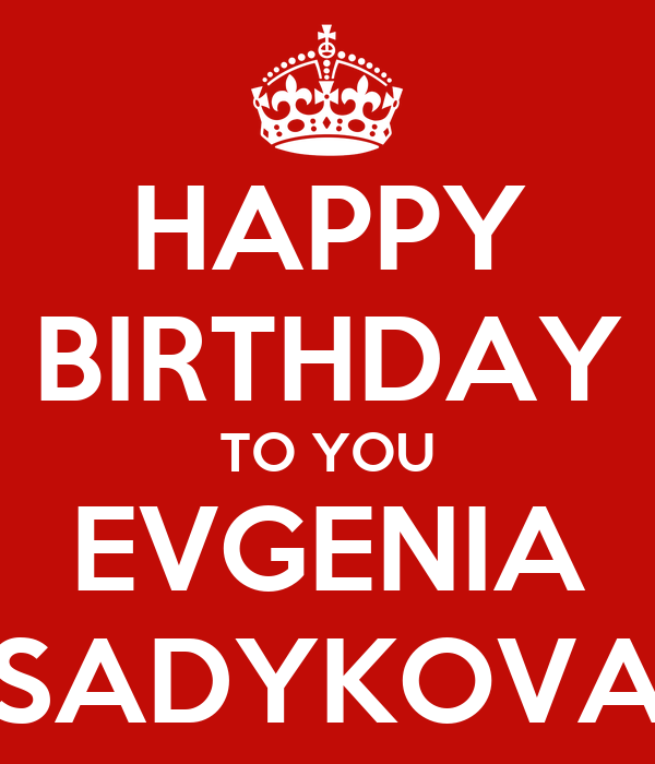 HAPPY BIRTHDAY TO YOU EVGENIA SADYKOVA