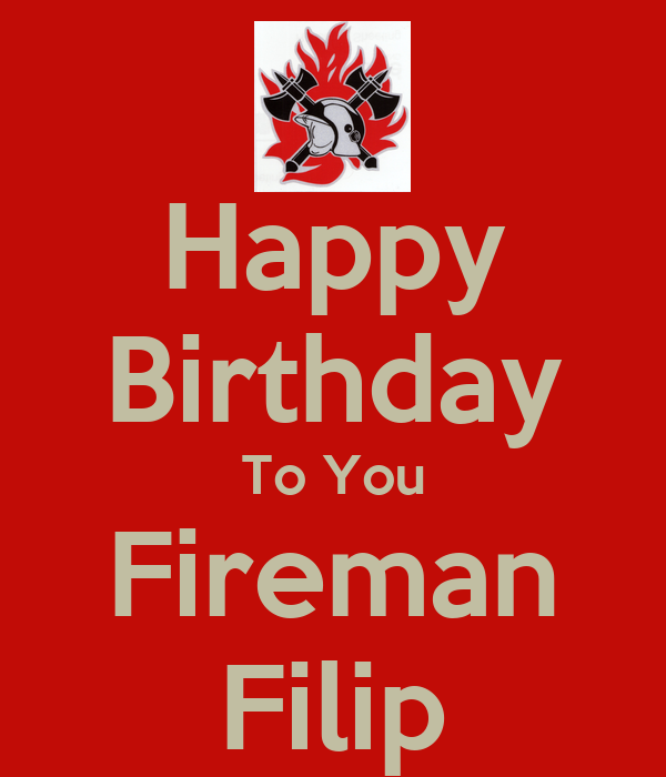 Happy Birthday To You Fireman Filip Poster Pat Keep Calm O Matic
