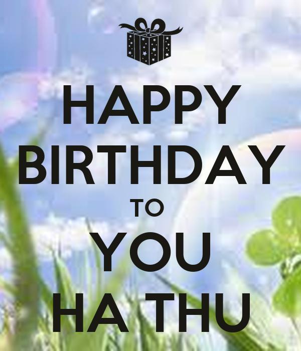 HAPPY BIRTHDAY TO  YOU HA THU