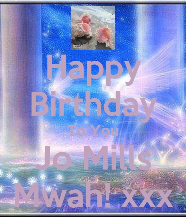Happy Birthday To You Jo Mills Mwah! xxx