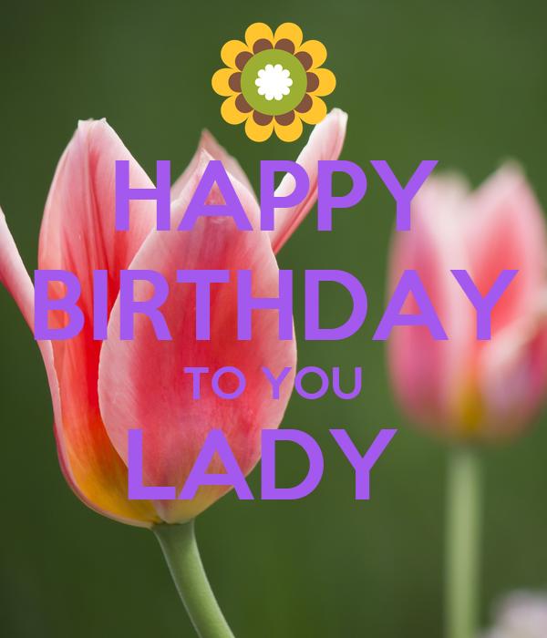 HAPPY BIRTHDAY TO YOU LADY