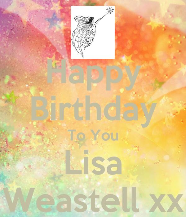Happy Birthday To You Lisa Weastell xx