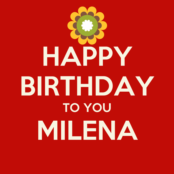 HAPPY BIRTHDAY TO YOU MILENA