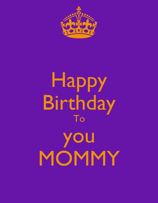 Happy Birthday To you MOMMY