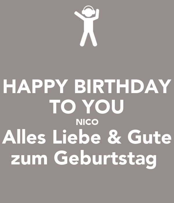 happy birthday to you nico alles liebe gute zum. Black Bedroom Furniture Sets. Home Design Ideas