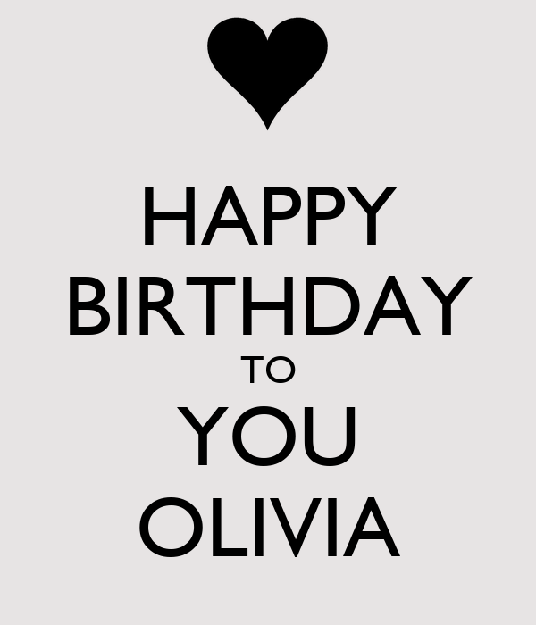 HAPPY BIRTHDAY TO YOU OLIVIA